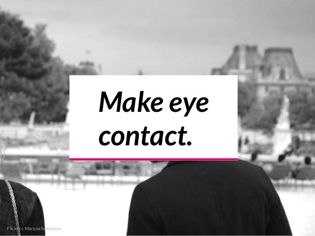 Flickr cc Maryna Sezonova Make eye contact.
