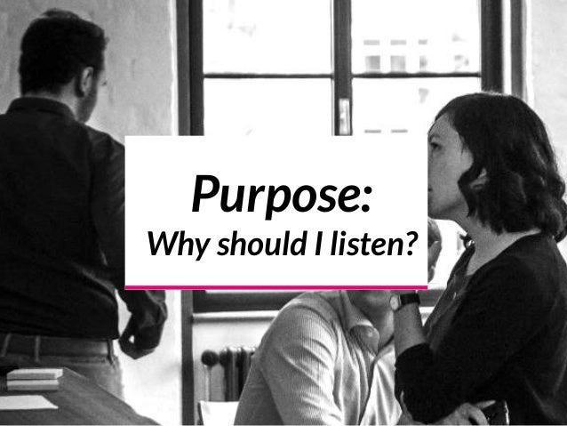 Purpose:  Why should I listen?