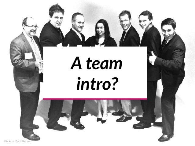 A team intro? Flickr cc Zach Graves