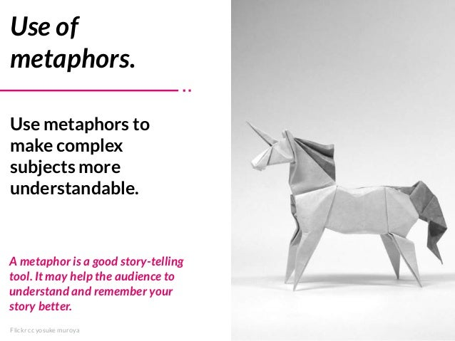 Flickr cc yosuke muroya Use metaphors to make complex subjects more understandable. Use of metaphors. A metaphor is a good...
