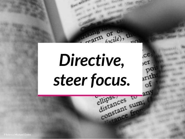 Directive, steer focus. Flickr cc Michael Dales