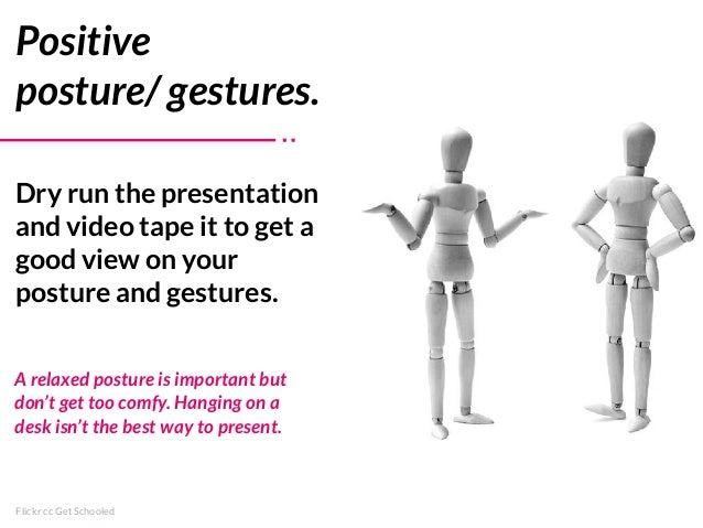 Flickr cc Get Schooled Positive posture/ gestures. Dry run the presentation and video tape it to get a good view on your p...