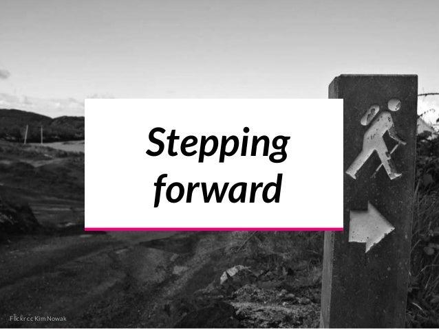 Stepping forward Flickr cc Kim Nowak