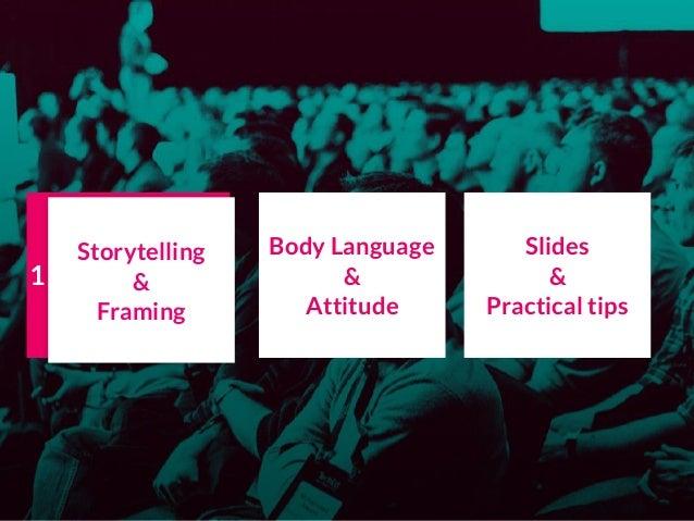 Storytelling & Framing Body Language & Attitude Slides & Practical tips 1