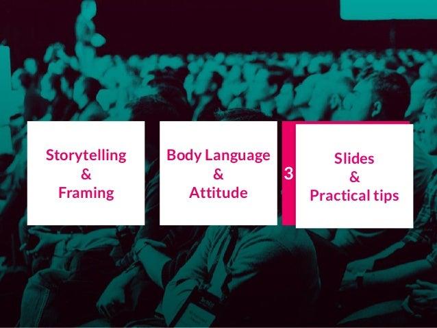 Storytelling & Framing Body Language & Attitude Slides & Practical tips 3