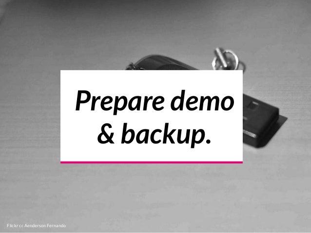 Prepare demo & backup. Flickr cc Aenderson Fernando