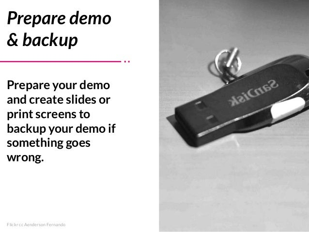 Flickr cc Aenderson Fernando Prepare demo & backup Prepare your demo and create slides or print screens to backup your dem...
