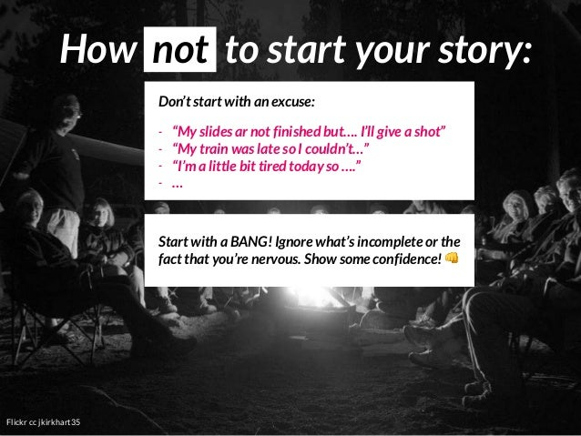 """Flickr cc jkirkhart35 How not to start your story: Don't start with an excuse: - """"My slides ar not finished but…. I'll giv..."""