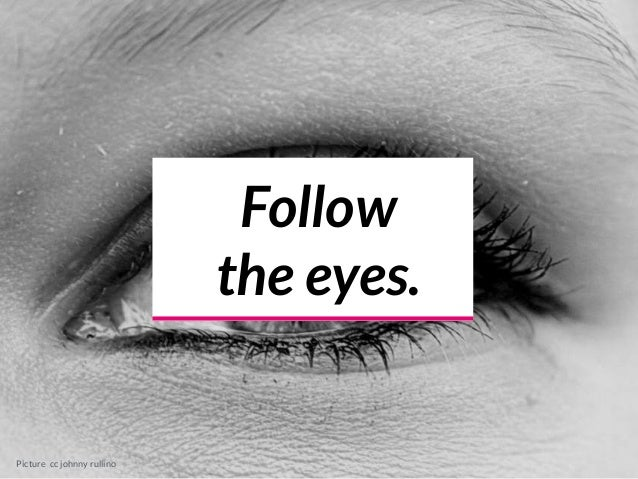 Follow the eyes. Picture cc johnny rullino
