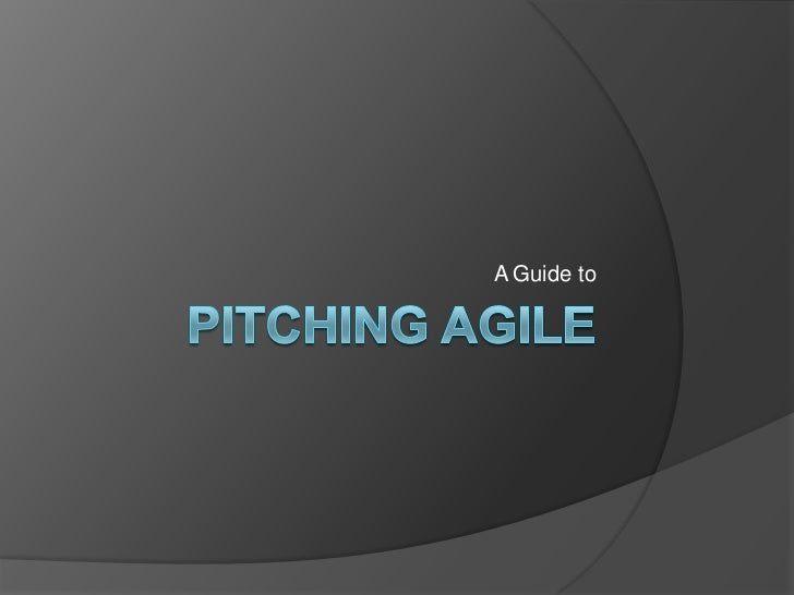 Pitching Agile<br />A Guide to<br />