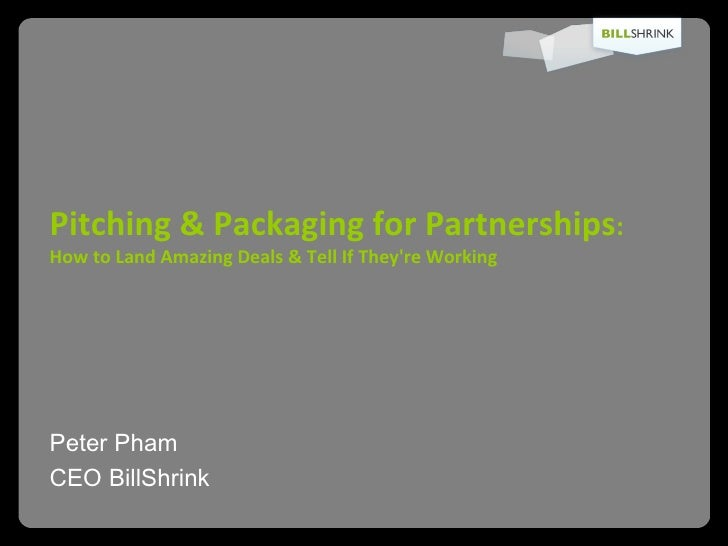 Pitching & Packaging for Partnerships :  How to Land Amazing Deals & Tell If They're Working   <ul><li>Peter Pham  </li></...