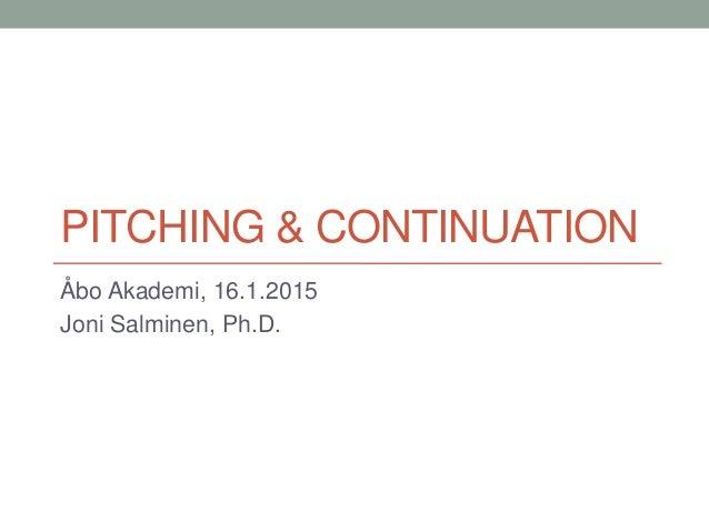 PITCHING & CONTINUATION Åbo Akademi, 16.1.2015 Joni Salminen, Ph.D.