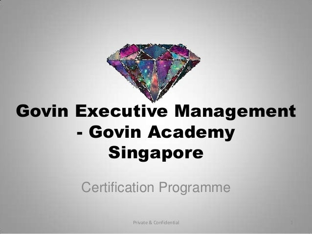 Govin Executive Management - Govin Academy Singapore Certification Programme Private & Confidential  1