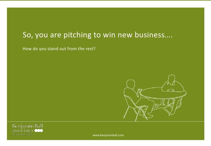 So, you are pitching to win new business….<br />How do you stand out from the rest?<br />www.benjaminball.com<br />