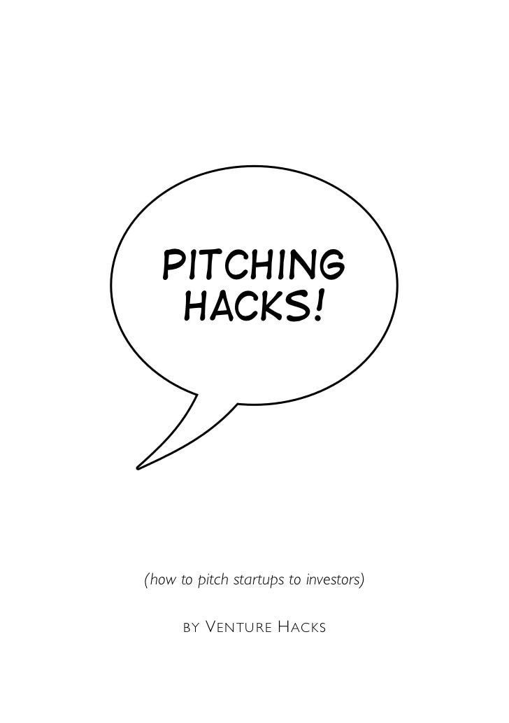 Pitching    Hacks!     (how to pitch startups to investors)        BY   V ENTURE H ACKS