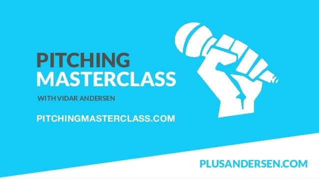 PITCHING MASTERCLASS WITH VIDAR ANDERSEN PITCHINGMASTERCLASS.COM PLUSANDERSEN.COM