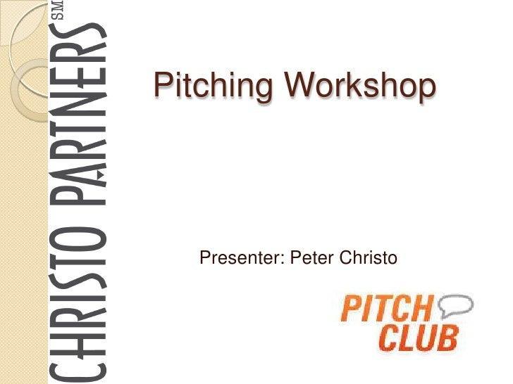 Pitching Workshop  Presenter: Peter Christo