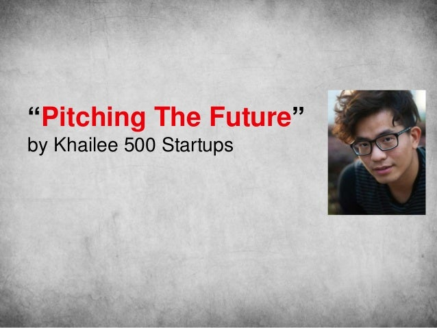 """""""Pitching The Future"""" by Khailee 500 Startups"""