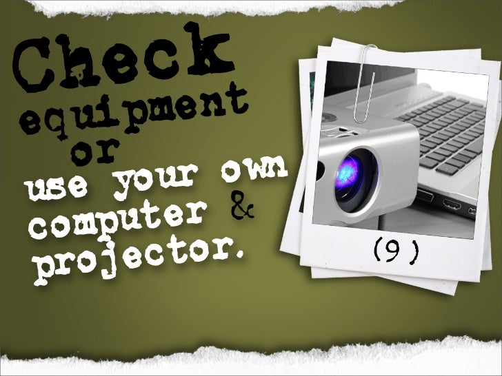 ck Chement  uip eq   or ur own use yo computer & projector.    (9)