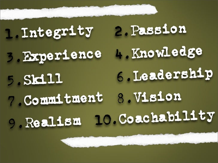 1.Integrity 2.Passion 3.Experien ce 4.Knowledge  5.Skill       6.Leadership 7.Com mitment 8.Vision 9.Realism 10.Coa chability