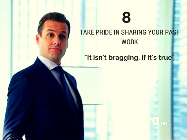 """""""It isn't bragging, if it's true"""" 8 TAKE PRIDE IN SHARING YOUR PAST WORK"""