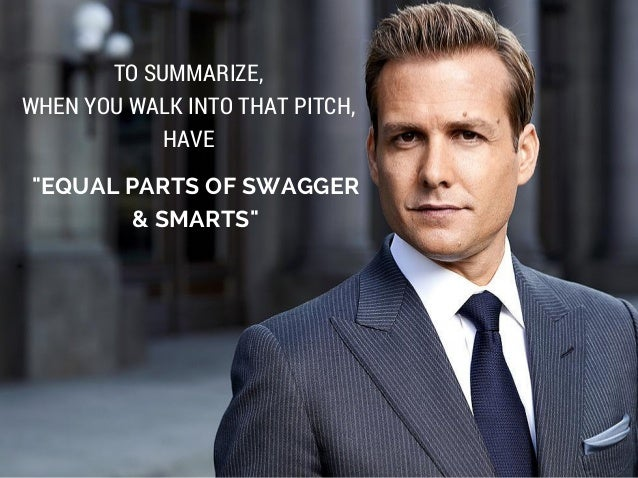 """""""EQUAL PARTS OF SWAGGER & SMARTS"""" TO SUMMARIZE, WHEN YOU WALK INTO THAT PITCH, HAVE"""