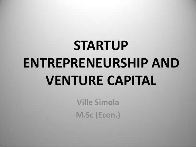 STARTUPENTREPRENEURSHIP AND   VENTURE CAPITAL      Ville Simola      M.Sc (Econ.)