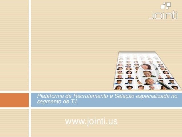 Plataforma de Recrutamento e Seleção especializada no segmento de T.I. www.jointi.us