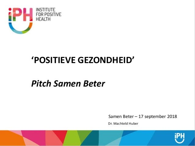 Samen Beter – 17 september 2018 'POSITIEVE GEZONDHEID' Pitch Samen Beter Dr. Machteld Huber