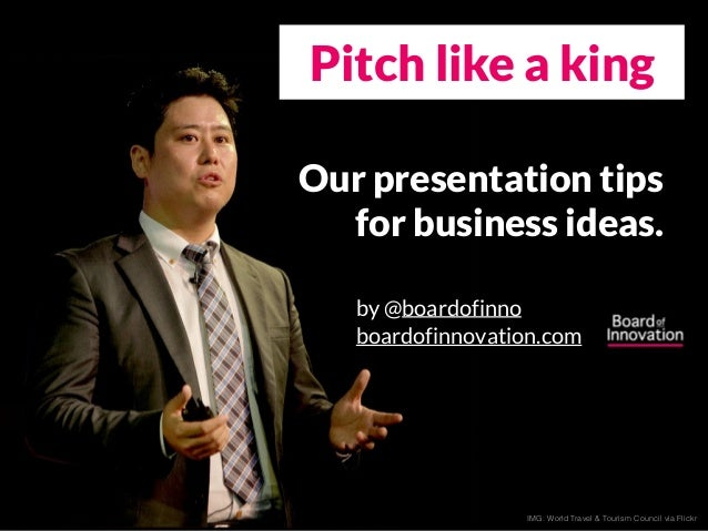 Pitch like a king  Our presentation tips  for business ideas.  by @boardofinno  boardofinnovation.com  IMG: World Travel &...