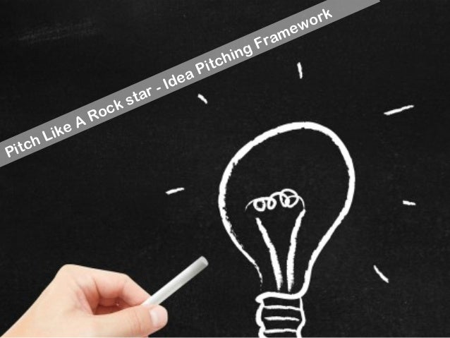 Pitch Like A Rock star - Idea Pitching Framework