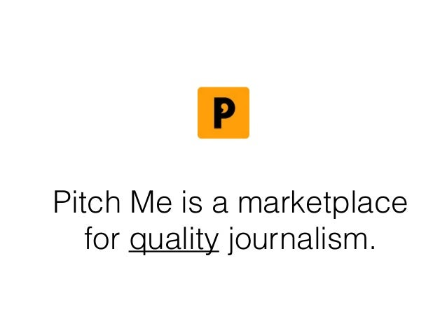 Pitch Me is a marketplace for quality journalism.