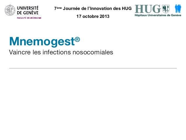 7ème Journée de l'Innovation des HUG 17 octobre 2013  Mnemogest  ®  Vaincre les infections nosocomiales