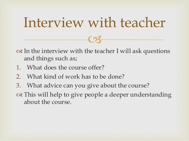 Interview with students            In the interview with the student I will ask questions  and things such as;1. What do...
