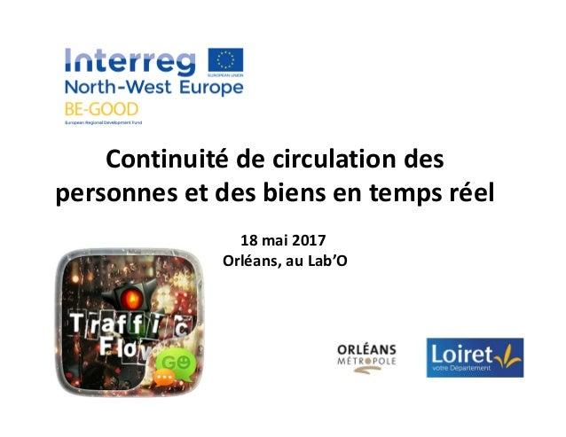Continuité de circulation des personnes et des biens en temps réel 18 mai 2017 Orléans, au Lab'O