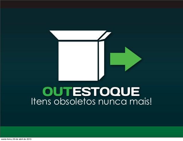 OUTESTOQUEItens obsoletos nunca mais!sexta-feira, 26 de abril de 2013