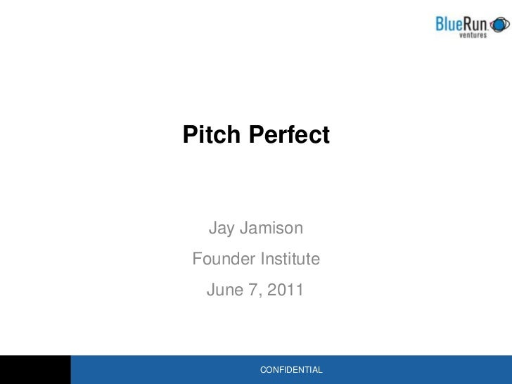 Pitch Perfect<br />Jay Jamison<br />Founder Institute <br />June 7, 2011<br />