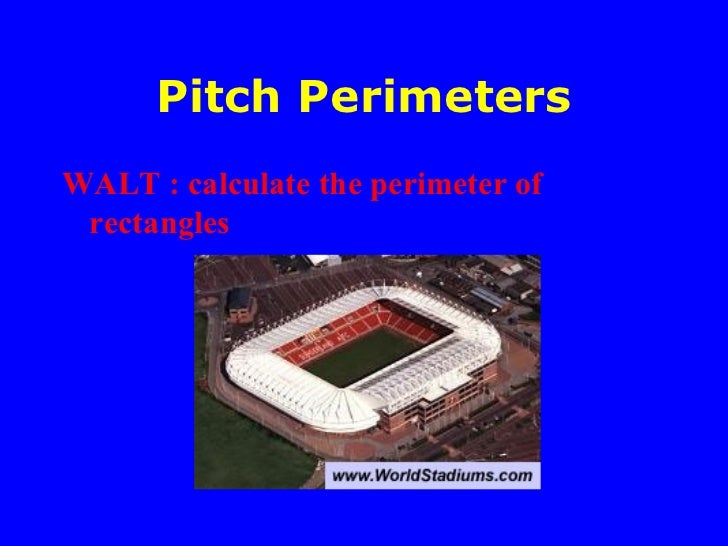 Pitch Perimeters <ul><li>WALT : calculate the perimeter of rectangles </li></ul>