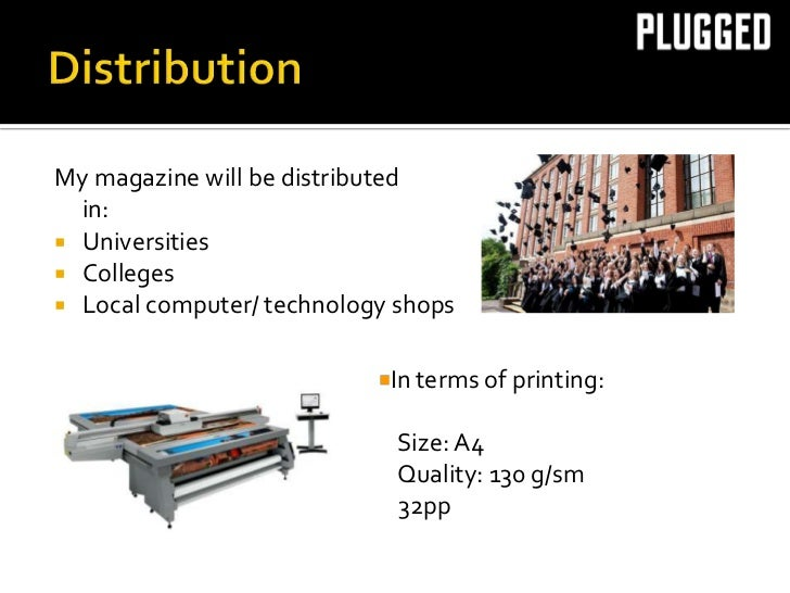 My magazine will be distributed  in: Universities Colleges Local computer/ technology shops                            ...