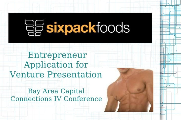 Entrepreneur Application for  Venture Presentation  Bay Area Capital  Connections IV Conference