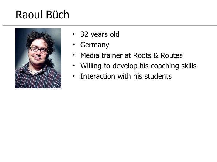 <ul><li>32 years old </li></ul><ul><li>Germany </li></ul><ul><li>Media trainer at Roots & Routes </li></ul><ul><li>Willing...