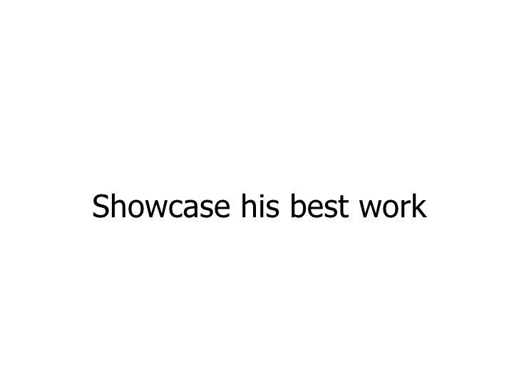 Showcase his best work