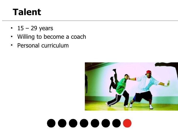 <ul><li>15 – 29 years </li></ul><ul><li>Willing to become a coach </li></ul><ul><li>Personal curriculum </li></ul>Talent