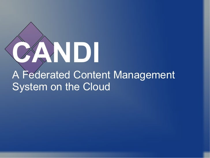 CANDI A Federated Content Management System on the Cloud