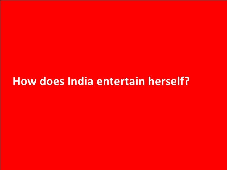 How does India entertain herself?