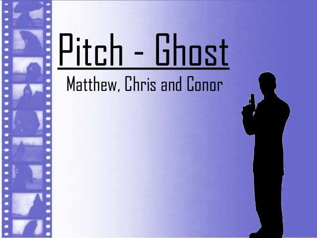 Pitch - GhostMatthew, Chris and Conor