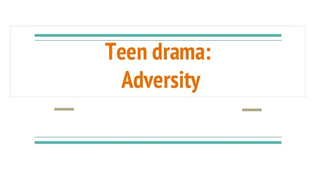 Teen drama: Adversity