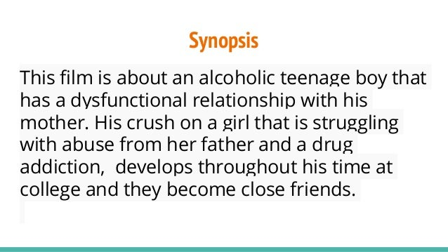 Synopsis This film is about an alcoholic teenage boy that has a dysfunctional relationship with his mother. His crush on a...