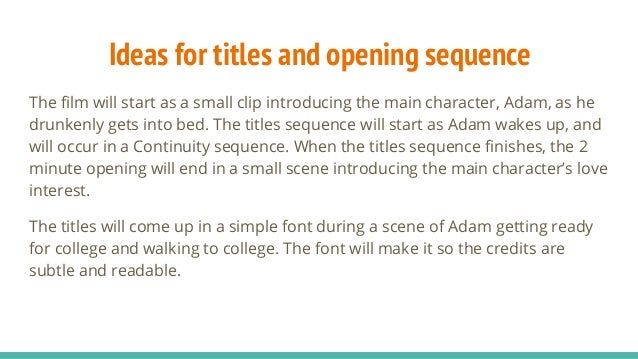 Ideas for titles and opening sequence The film will start as a small clip introducing the main character, Adam, as he drun...
