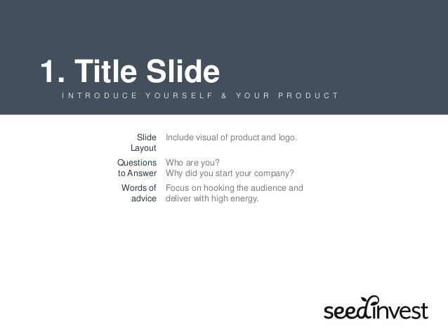 1. Title Slide I N T R O D U C E Y O U R S E L F & Y O U R P R O D U C T Slide Layout Include visual of product and logo. ...